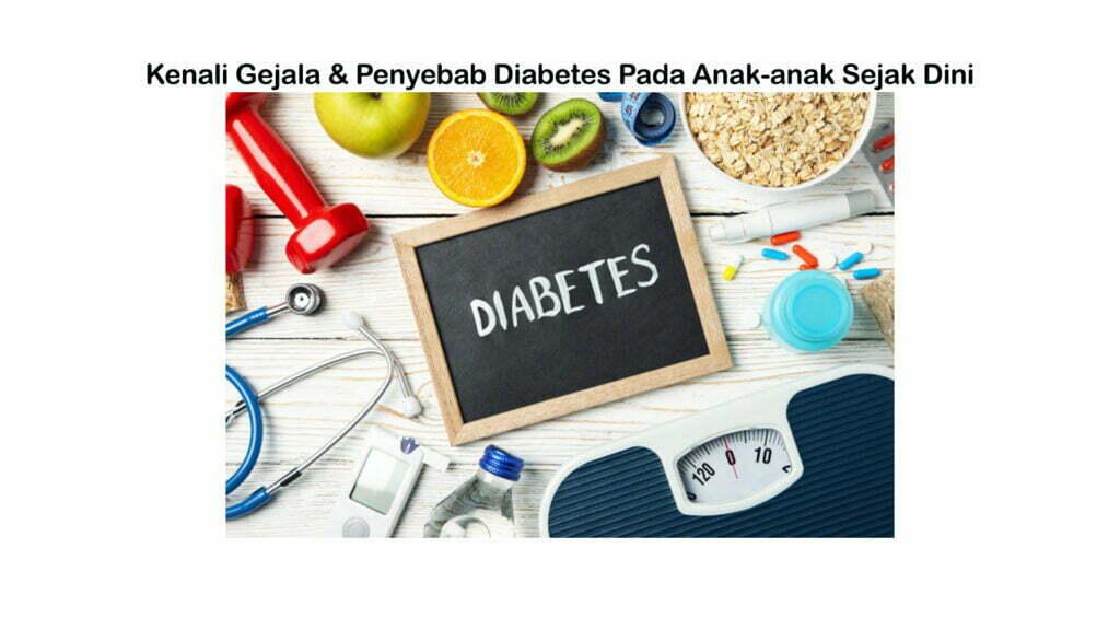 Kenali Gejala & Penyebab Diabetes Pada Anak-anak Sejak Dini smartpower media berita