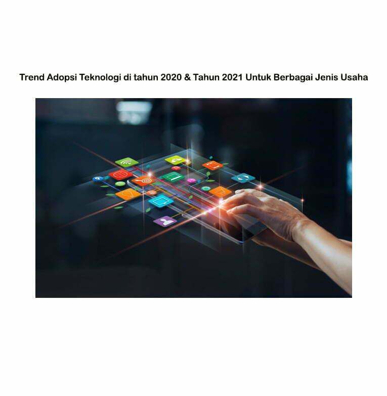 Trend Adopsi Teknologi di tahun 2020 & Tahun 2021 Untuk Berbagai Jenis Usaha smartpower media berita