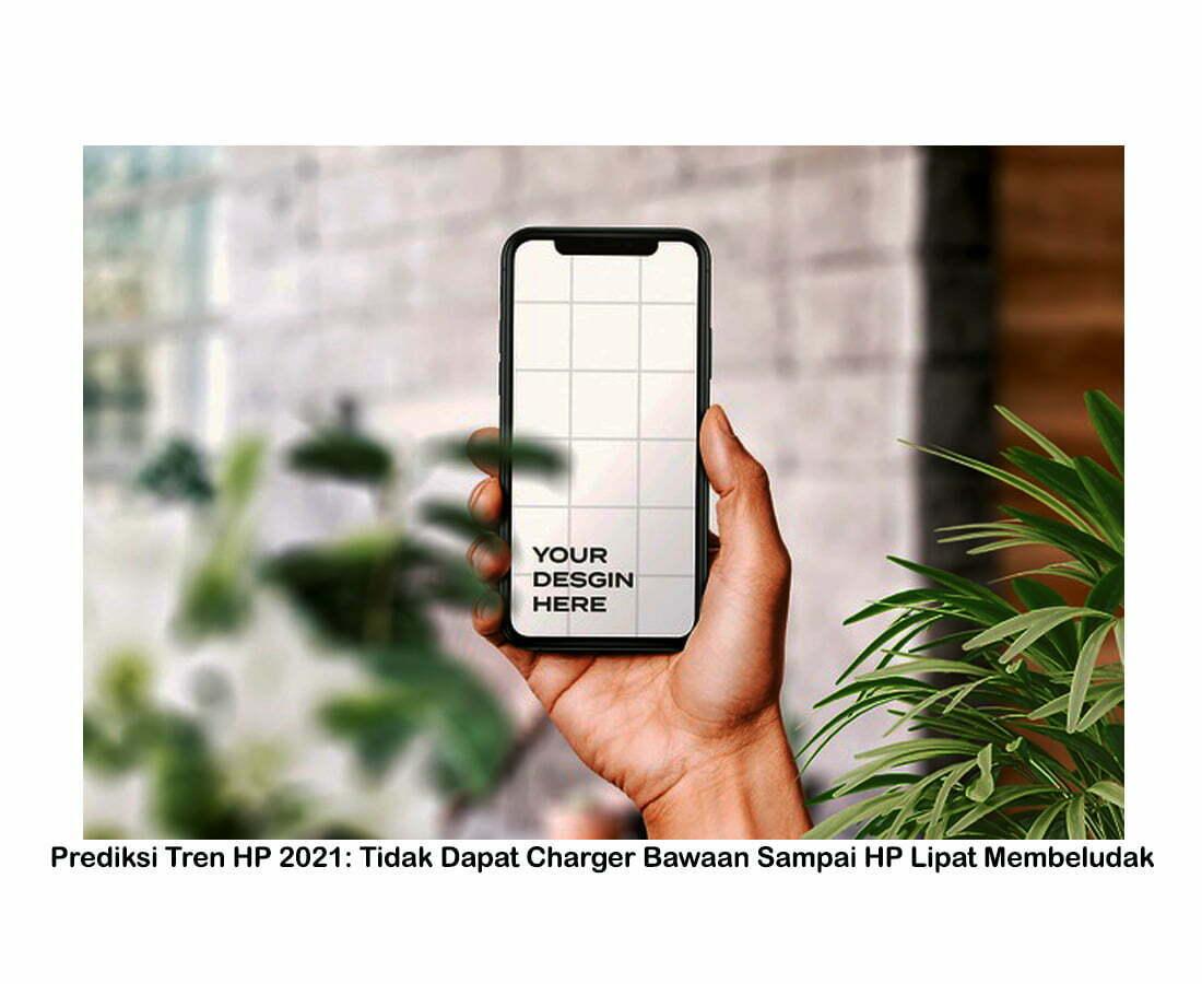 Prediksi Tren HP 2021: Tidak Dapat Charger Bawaan Sampai HP Lipat Membeludak smartpower media berita jakarta