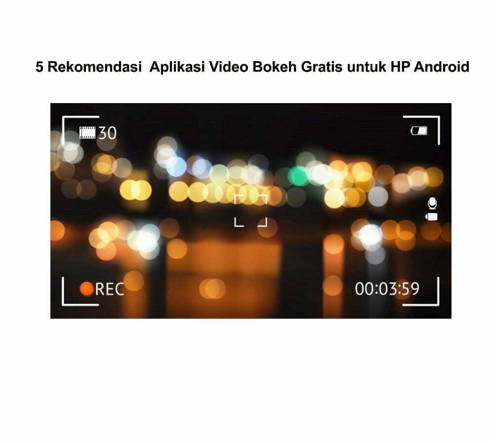 5 Rekomendasi Aplikasi Video Bokeh Gratis untuk HP Android smartpower media berita realistis jakarta 2021