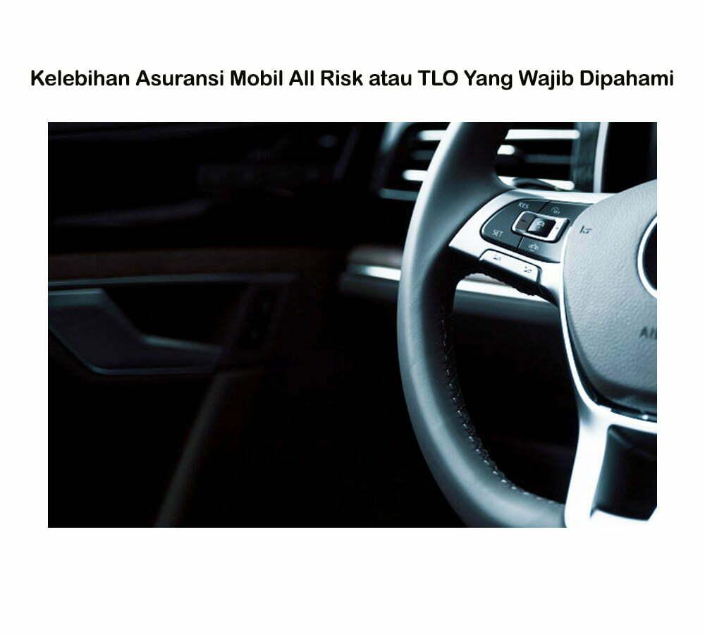 Kelebihan Asuransi Mobil All Risk atau TLO Yang Wajib Dipahami Smartpower media berita jakarta 2021
